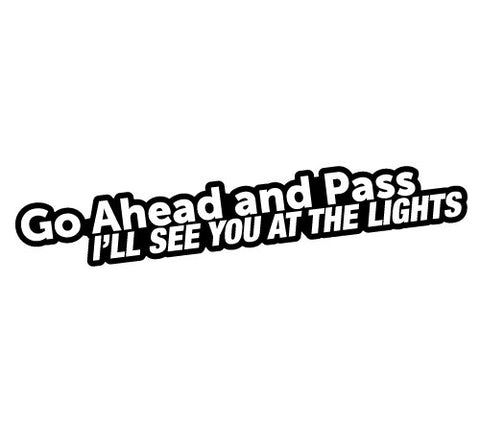 Go Ahead and Pass I'll See You at the lights