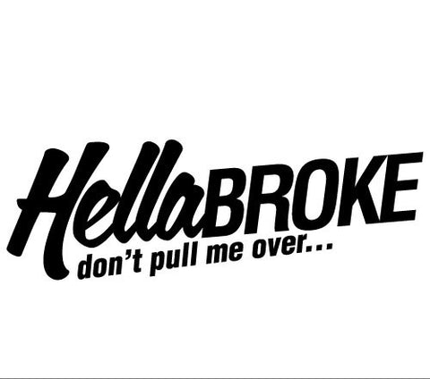 HellaBROKE don't pull me over..