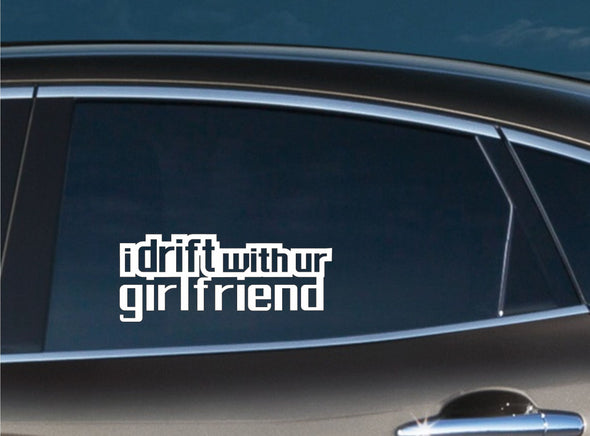 i drift with ur girlfriend