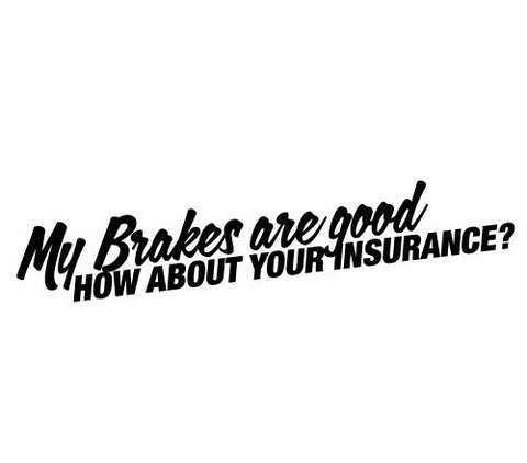 My Brakes are good. How about your insurance?
