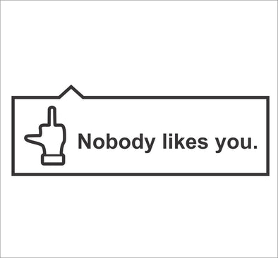 Nobody likes you
