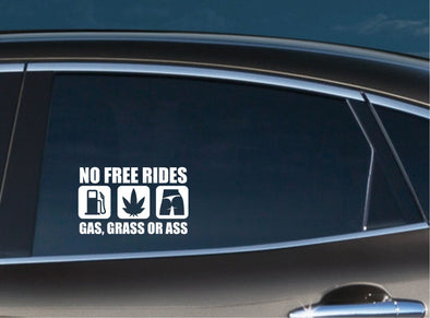 No Free Rides. Gas, Ass or Grass