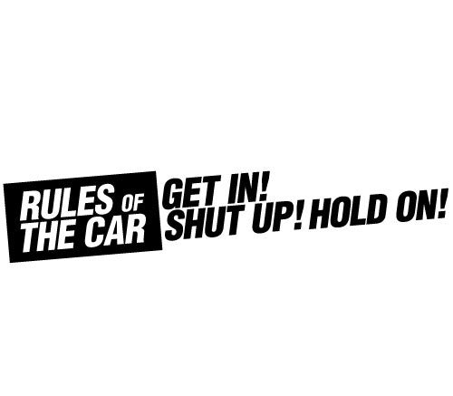Rules of the Car: Get in! Shut up! Hold On!