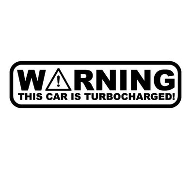 Warning This car is Turbocharged!