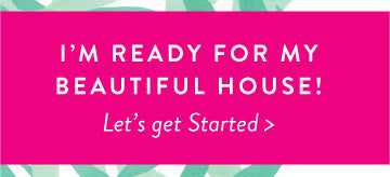 I'M READY FOR MY BEAUTIFUL HOUSE! Let's get Started >