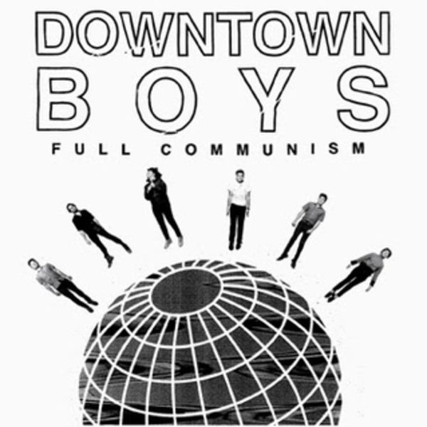 DOWNTOWN BOYS - FULL COMMUNISM LP