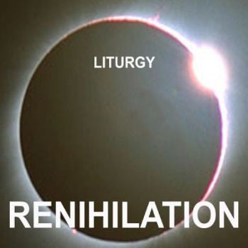 LITURGY - RENIHILATION LP