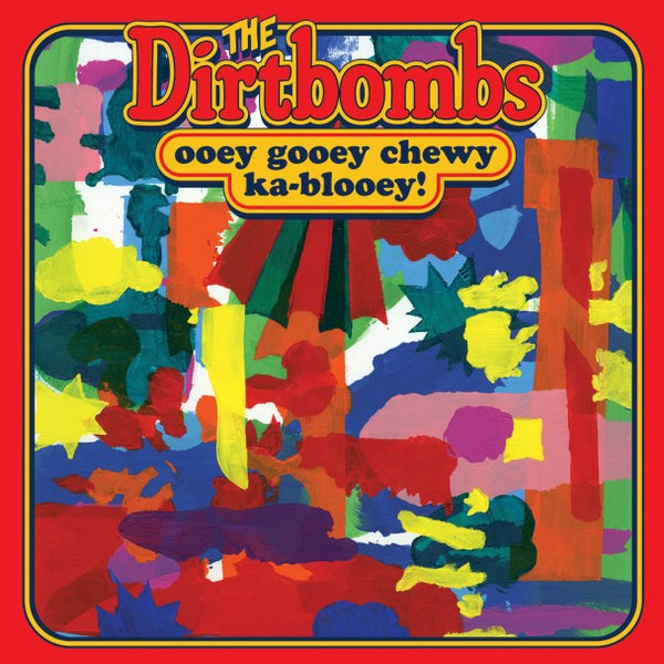 DIRTBOMBS, THE - OOEY GOOEY CHEWY KA-BLOOEY! LP