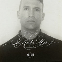 XIU XIU - DEAR GOD, I HATE MYSELF LP