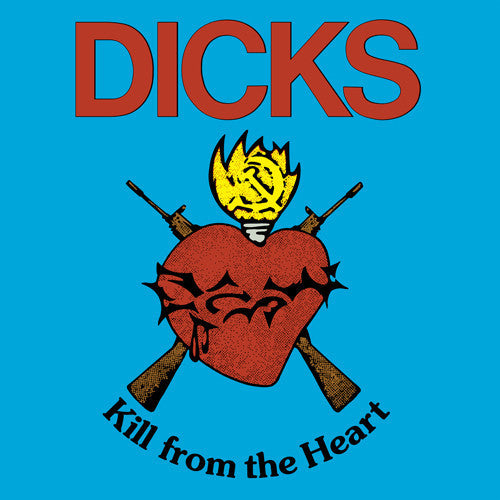 DICKS - KILL FROM THE HEART LP