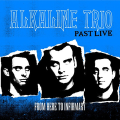 ALKALINE TRIO - FROM HERE TO INFIRMARY PAST LIVE LP