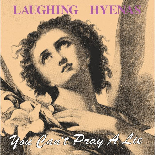 LAUGHING HYENAS - YOU CAN'T PRAY A LIE LP