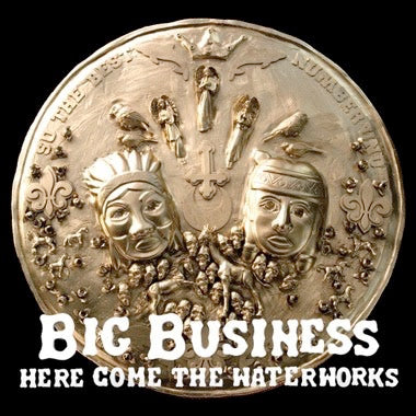 BIG BUSINESS - HERE COME THE WATERWORKS LP