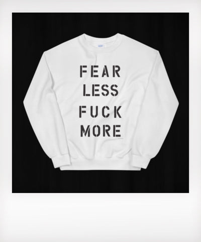 Fear Less Fuck More Sweatshirt