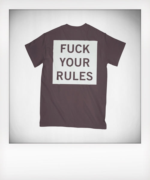 Fuck Your Rules Tshirt