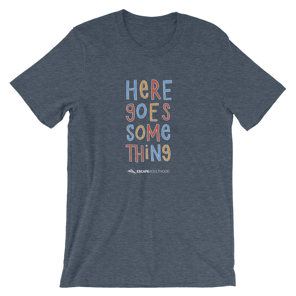 Here Goes Something T-Shirt