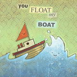 You Float My Boat Print