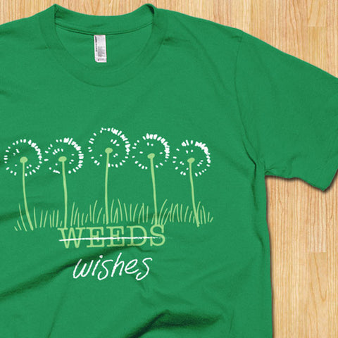 Weeds or Wishes T-Shirt