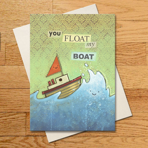 You Float My Boat Greeting Card