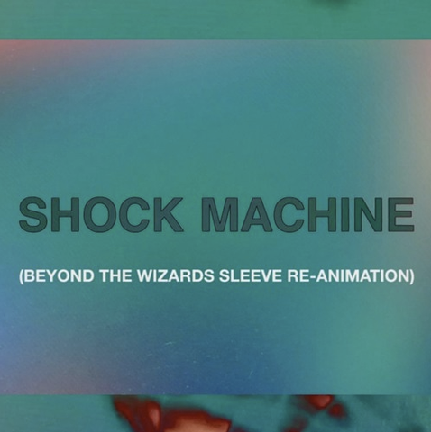 Shock Machine Shock Machine (Beyond The Wizards Sleeve Re-Animation)