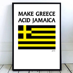 'Make Greece Acid Jamaica' Screen Print