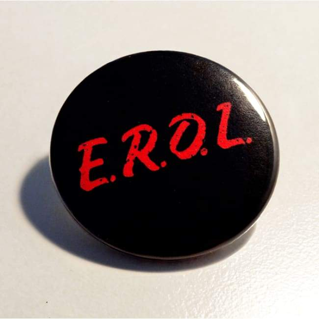 E.R.O.L Pin Badge / Badge