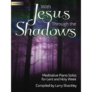With Jesus Through the Shadows: Meditative Piano Solos for Lent and Holy Week