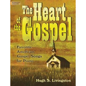 The Heart of the Gospel: Favorite American Gospel Songs for Piano