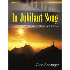 In Jubilant Song: Proclamations of Faith for Solo Piano