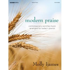 Modern Praise: Contemporary Worship Music Arranged for Today's Pianist