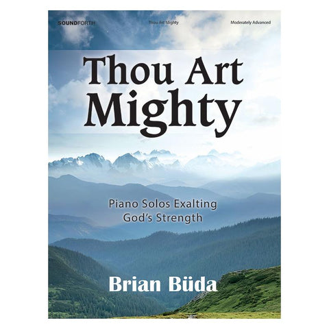 Thou Art Mighty: Piano Solos Exalting God's Strength