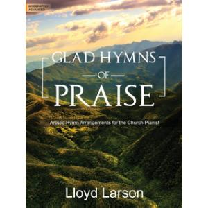 Glad Hymns of Praise: Artistic Hymn Arrangements for the Church Pianist