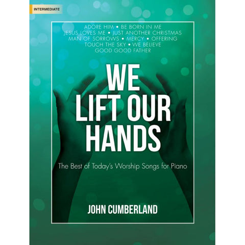 We Lift Our Hands: The Best of Today's Worship Songs for Piano