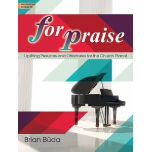 For Praise: Uplifting Preludes and Offertories for the Church Pianist