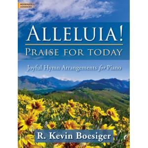 Alleluia! Praise for Today: Joyful Hymns Arrangements for Piano