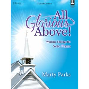 All Glorious Above! Worship Settings for Solo Piano