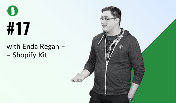 Episode 17 Milk Bottle Shopify Podcast with Enda Regan from Shopify Kit