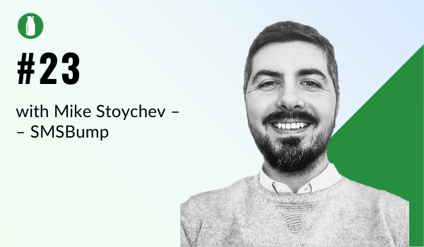 Episode 23 Milk Bottle Shopify Podcast with Mike Stoychev from SMSBump