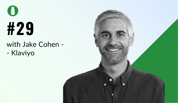 Episode 29 Milk Bottle Shopify Podcast with Jake Cohen from Klaviyo, email automation service for your ecommerce store