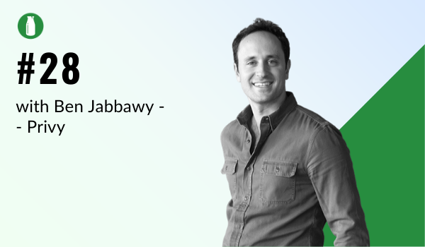 Episode 28 Ben Jabbawy from Privy - milk bottle shopify podcast