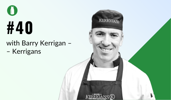 Episode 40 Milk Bottle Shopify Podcast with Barry Kerrigan from Kerrigans Craft Butchers