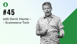 ep45 Milk Bottle Shopify Podcast with Derric Haynie from Ecommerce Tech