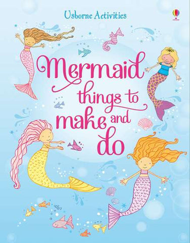 USBORNE Mermaid Things to Make and Do