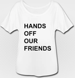 HANDS OFF OUR FRIENDS fluid arT-Shirt