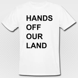 HANDS OFF OUR LAND organic arT-Shirt