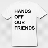 HANDS OFF OUR FRIENDS organic arT-Shirt