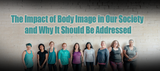 The Impact of Body Image in Our Society and Why It Should Be Addressed