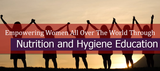 Empowering Women All Over The World Through Nutrition and Hygiene Education
