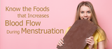 Know the Foods that Increases Blood Flow During Menstruation