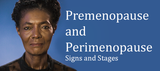 Premenopause and Perimenopause: Signs and Stages